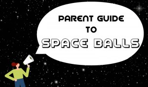 parent guide to space balls