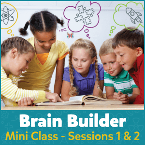 Brain Builder Mini Class - Sessions 1 & 2