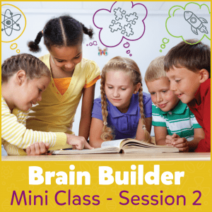 Brain Builder Mini Class - Session 2