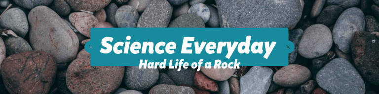 Science Everyday Hard Life of a Rock
