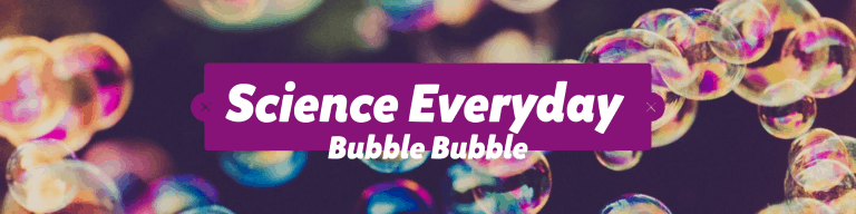 Science Everyday - Bubble Bubble