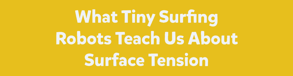 What Tiny Surfing Robots Teach Us About Surface Tension