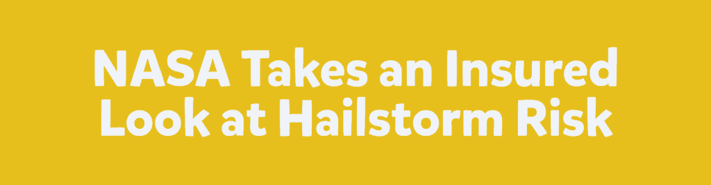 NASA Takes an Insured Look at Hailstorm Risk