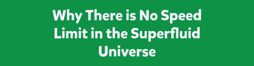 Why There is No Speed Limit in the Superfluid Universe